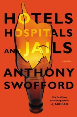 Hotels, Hospitals, and Jails Anthony Swofford